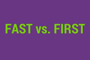 fast versus first